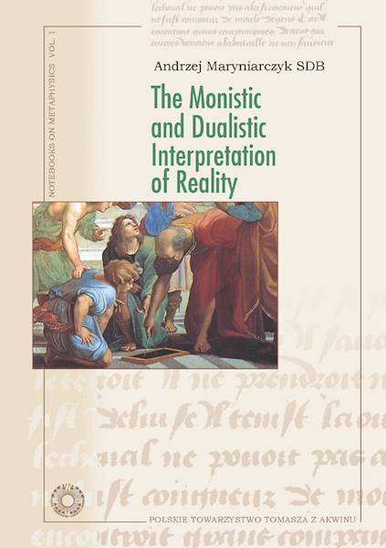 "Andrzej Maryniarczyk SDB ""The Monistic and Dualistic Interpretation of Reality"" Translated by H. McDonald"