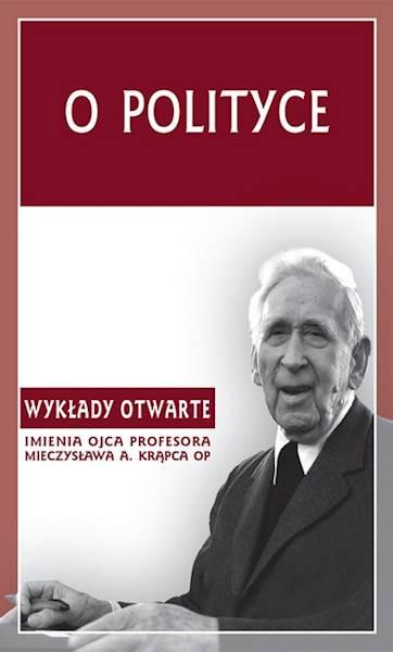 """""""O polityce""""  / """"About Politics"""" red. A. Maryniarczyk, T. Duma, K. Stępień"""