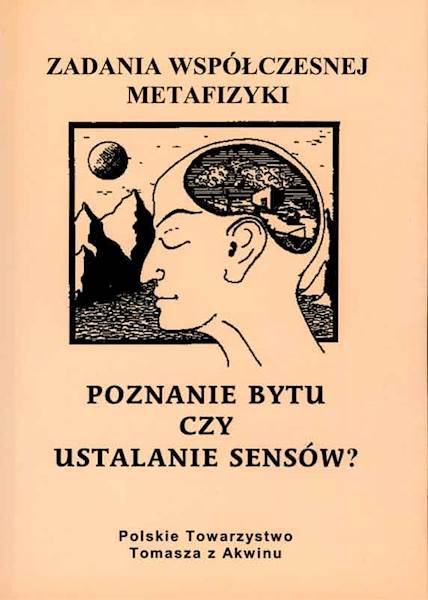"""Poznanie bytu czy ustalanie sensów?""  / ""Cognition of Being or Determination of Senses?"" red. A. Maryniarczyk SDB, M.J. Gondek"