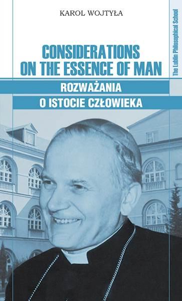 """Karol Wojtyła """"Considerations on the Essence of Man. Rozważania o istocie człowieka"""" Translated by J. Grondelski"""