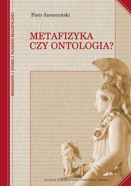 "Piotr Jaroszyński ""Metafizyka czy ontologia?"" Oprawa twarda / ""Metaphysics or Ontology?"" Hard binding"