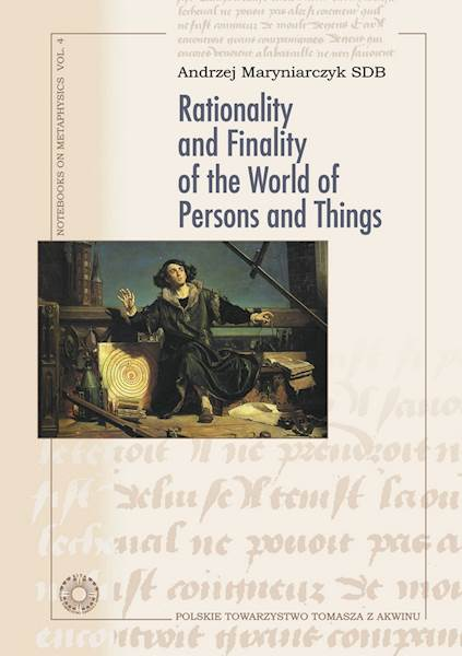 "Andrzej Maryniarczyk SDB ""Rationality and Finality of the World of Persons and Things"""