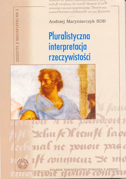 """Andrzej Maryniarczyk SDB """"Pluralistyczna interpretacja rzeczywistości. Dzieje arystotelesowskiej koncepcji"""""""