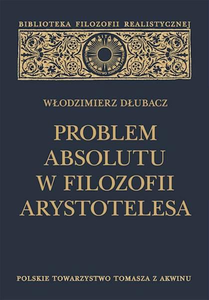 """Włodzimierz Dłubacz """"Problem Absolutu w filozofii Arystotelesa"""" / """"The Problem of the Absolute in the Philosophy of Aristotle"""""""