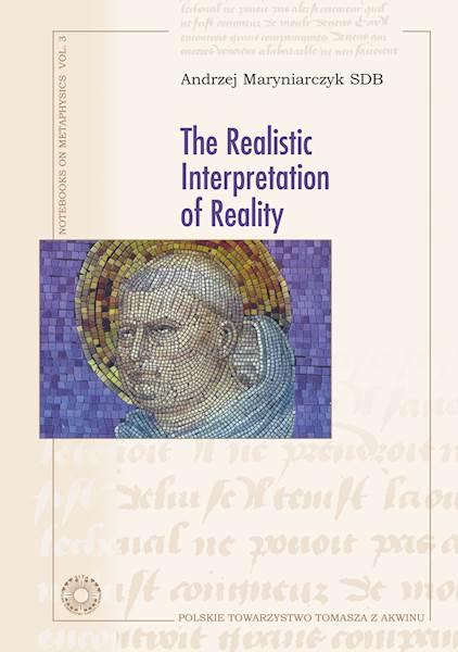 """Andrzej Maryniarczyk SDB """"The Realistic Interpretation of Reality"""" Translated by H. McDonald"""