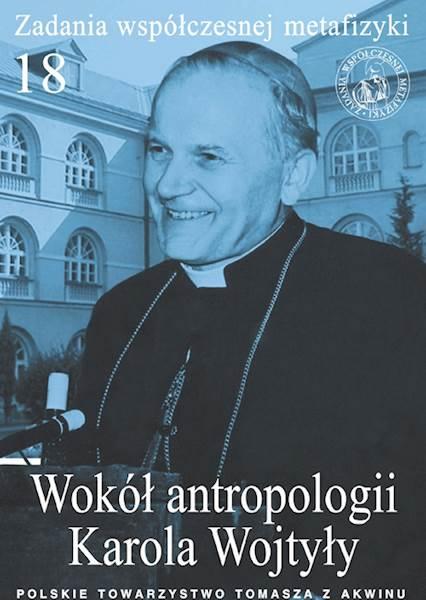 """""""Wokół antropologii Karola Wojtyły""""  / """"About the Karol Wojtyła's Anthropology"""" red. A. Maryniarczyk, P. Sulenta, T. Duma"""