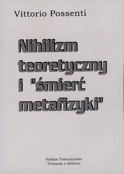 "Vittorio Possenti ""Nihilizm teoretyczny i śmierć metafizyki"" / ""Theoretical Nihilism and the ""Death of Metaphysics"""""