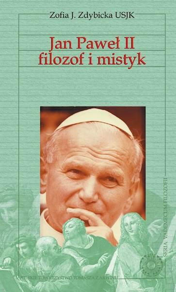 """Zofia J. Zdybicka """"Jan Paweł II filozof i mistyk"""" / """"John Paul II Philosopher and Mystic"""""""