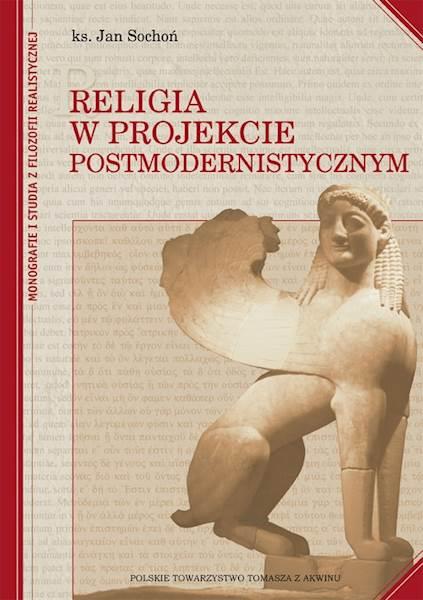 """ks. Jan Sochoń """"Religia w projekcie postmodernistycznym"""" Oprawa miękka / """"Religion in the Postmodern Project"""" Soft binding"""
