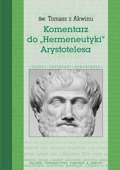 """Św. Tomasz z Akwinu. Komentarz do ""Hermeneutyki"" Arystotelesa"" / ""Aristotle's Commentary on Hermeneutics"""