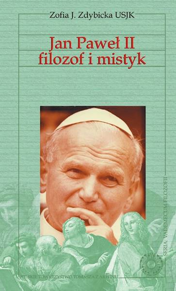 Jan Paweł II filozof i mistyk [John Paul II Philosopher and Mystic]