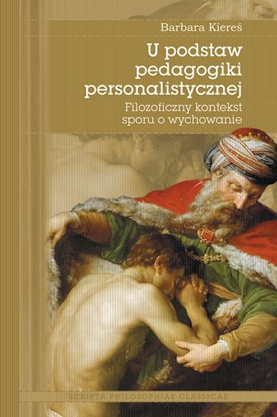 U podstaw pedagogiki personalistycznej [At the Foundations of Personalistic Pedagogy]
