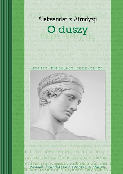 """Aleksander z Afrodyzji """"O duszy"""" [Alexander of Aphrodisia """"On the Soul""""]"""