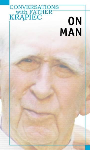 Conversations with Father Krąpiec On Man