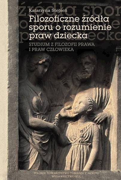 Filozoficzne źródła sporu o rozumienie praw dziecka [Philos. Sources of the Dispute about Understanding the Rights of the Child]