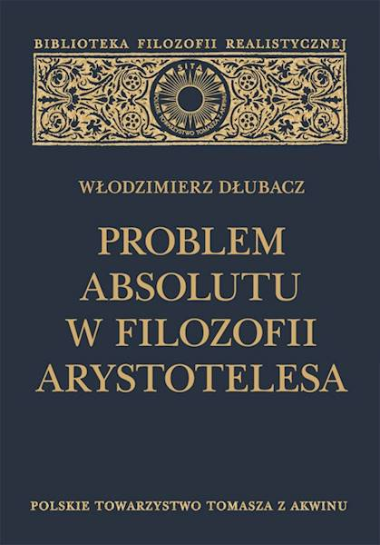 Problem Absolutu w filozofii Arystotelesa [The Problem of the Absolute in the Philosophy of Aristotle]